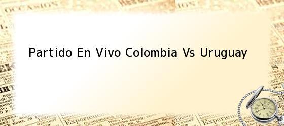 Partido En Vivo Colombia Vs Uruguay
