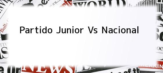 Partido Junior Vs Nacional