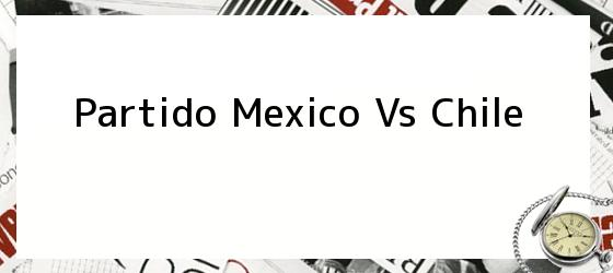 Partido Mexico Vs Chile