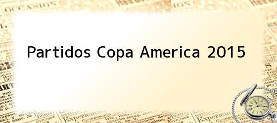 Partidos Copa America 2015