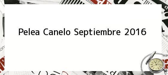 Pelea Canelo Septiembre 2016
