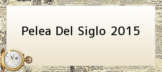 Pelea Del Siglo 2015