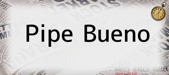 Pipe Bueno