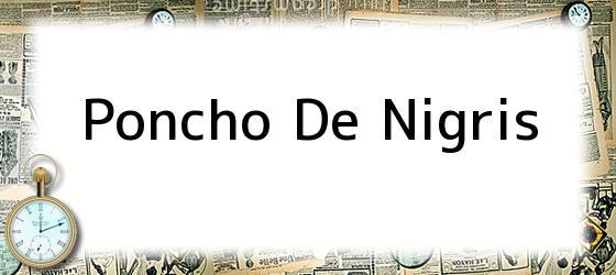 Poncho De Nigris