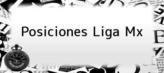 Posiciones Liga Mx