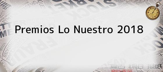Premios Lo Nuestro 2018