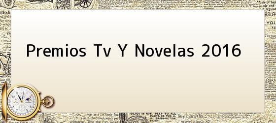 Premios Tv Y Novelas 2016