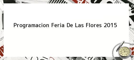 Programacion Feria De Las Flores 2015