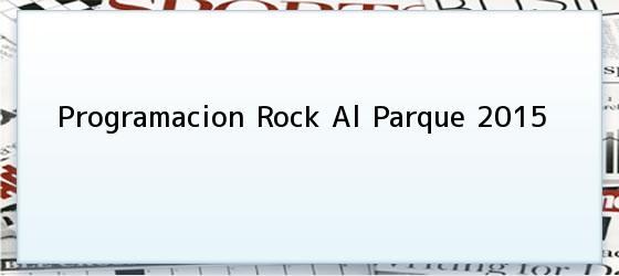 Programacion Rock Al Parque 2015