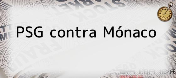 Psg Contra Mónaco