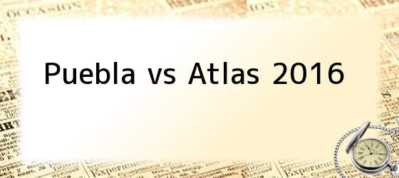 Puebla vs Atlas 2016