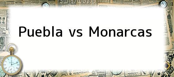 Puebla vs Monarcas