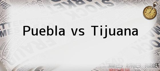 Puebla vs Tijuana