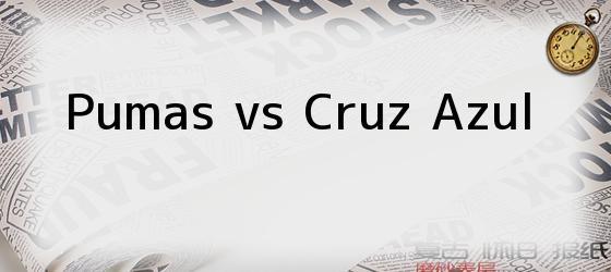 Pumas vs Cruz Azul