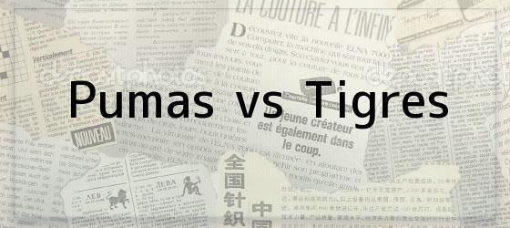 Pumas vs Tigres
