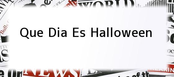 Que Dia Es Halloween