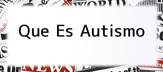 Que Es Autismo