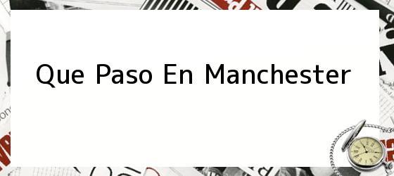 Que Paso En Manchester