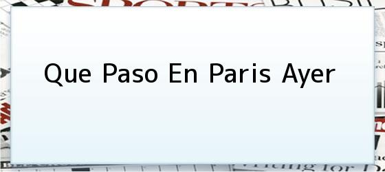 Que Paso En Paris Ayer