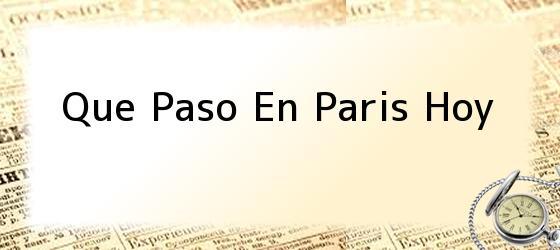Que Paso En Paris Hoy