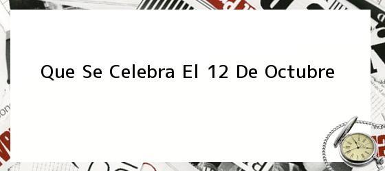 <i>Que Se Celebra El 12 De Octubre