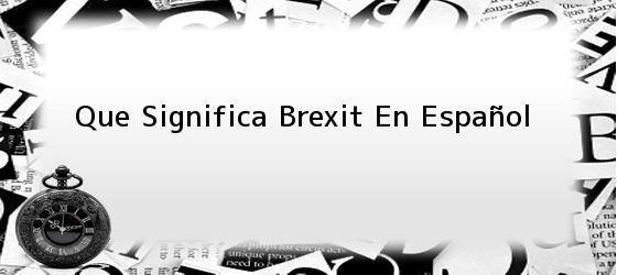 Que Significa Brexit En Español