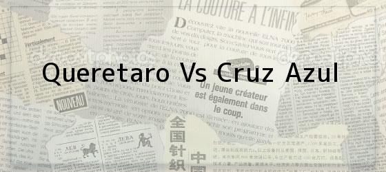 Queretaro Vs Cruz Azul