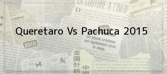 Queretaro Vs Pachuca 2015