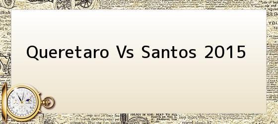 Queretaro Vs Santos 2015