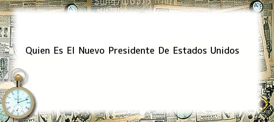 Quien Es El Nuevo Presidente De Estados Unidos