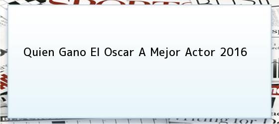 Quien Gano El Oscar A Mejor Actor 2016
