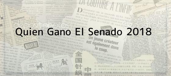 Quien Gano El Senado 2018