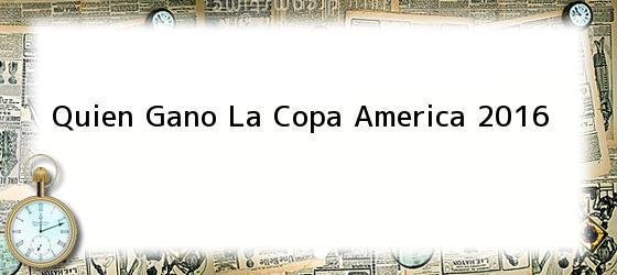 Quien Gano La Copa America 2016