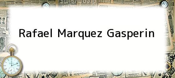 Rafael Marquez Gasperin