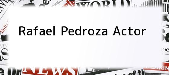 Rafael Pedroza Actor