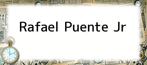 Rafael Puente Jr