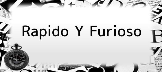 <i>Rapido Y Furioso</i>