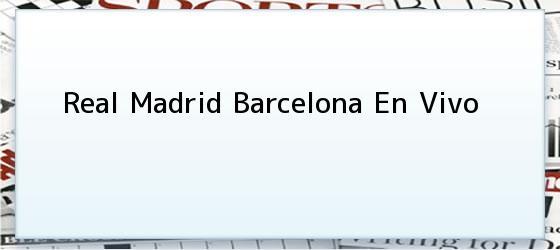 Real Madrid Barcelona En Vivo