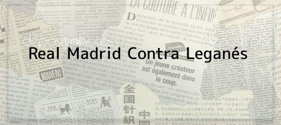 Real Madrid Contra Leganés