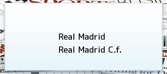 Real Madrid   Real Madrid C.f.