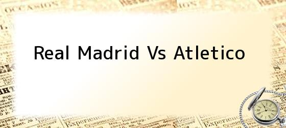 Real Madrid Vs Atletico