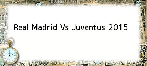 Real Madrid Vs Juventus 2015