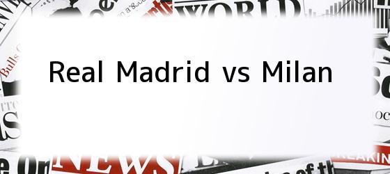 Real Madrid vs Milan