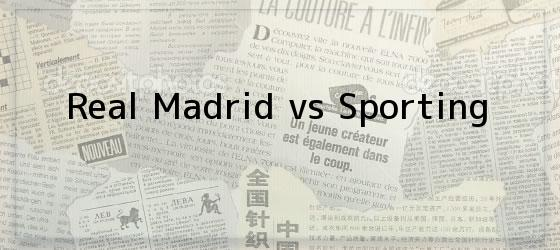 Real Madrid vs Sporting