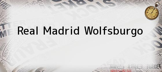 Real Madrid Wolfsburgo