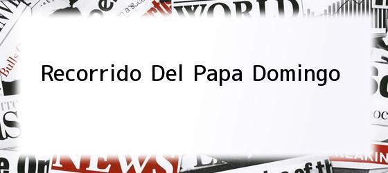 Recorrido Del Papa Domingo