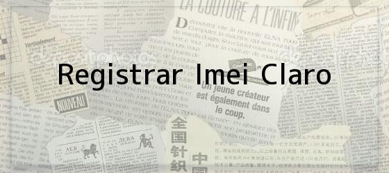 Registrar Imei Claro
