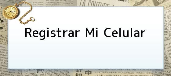 Registrar Mi Celular