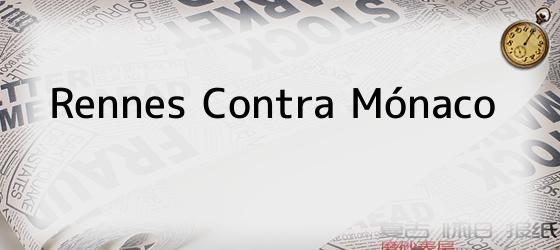 Rennes Contra Mónaco