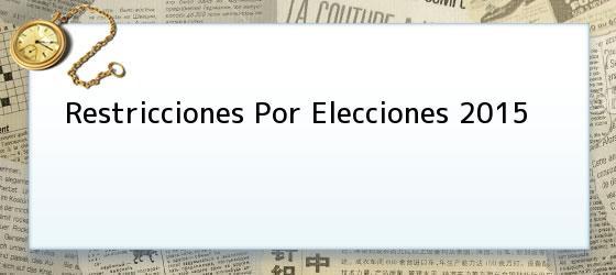Restricciones Por Elecciones 2015